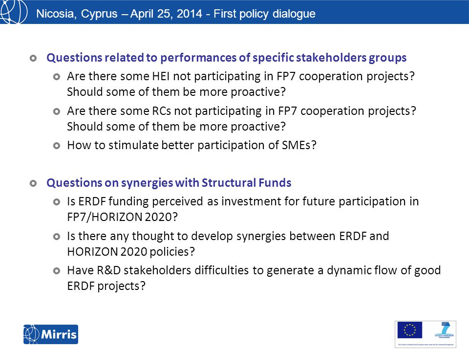 Nicosia, Cyprus – April 25, 2014 - First policy dialogue  Questions related to performances of specific stakeholders groups  Are there some HEI not participating in FP7 cooperation projects.