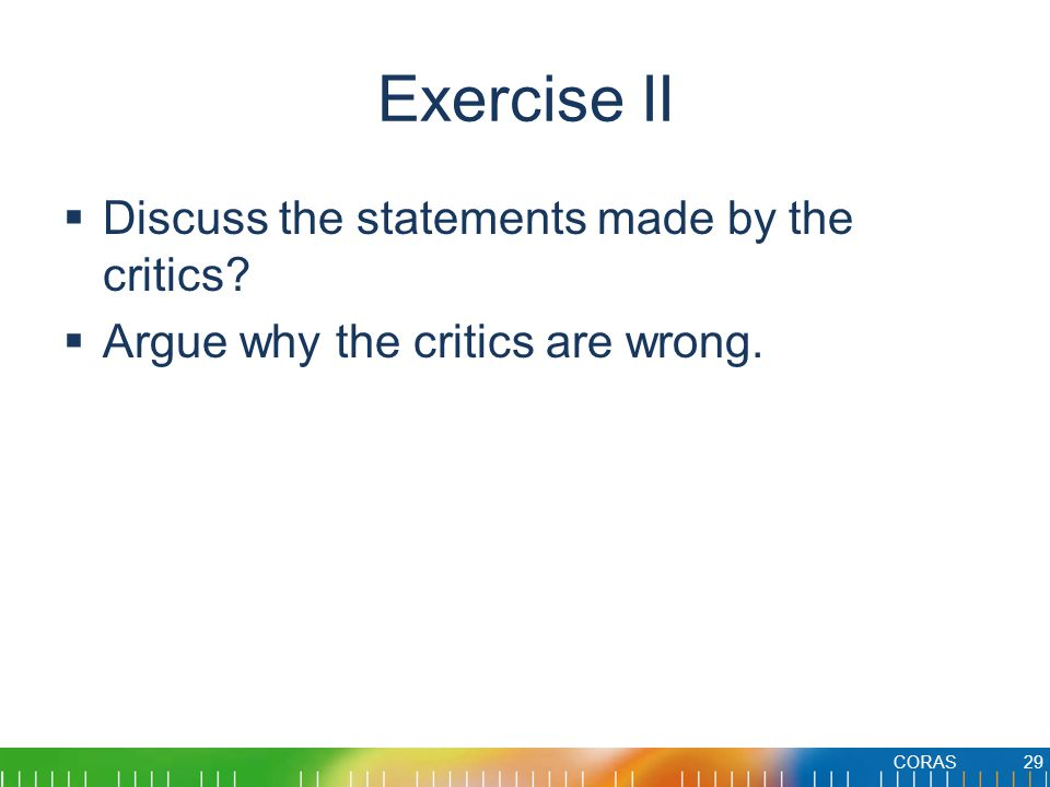 Exercise II  Discuss the statements made by the critics.