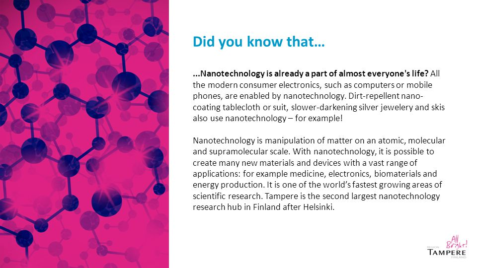 Did you know that…...Nanotechnology is already a part of almost everyone s life.