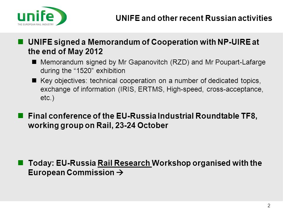 UNIFE and other recent Russian activities UNIFE signed a Memorandum of Cooperation with NP-UIRE at the end of May 2012 Memorandum signed by Mr Gapanov