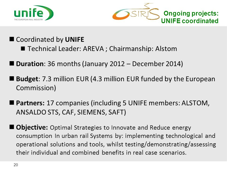 Coordinated by UNIFE Technical Leader: AREVA ; Chairmanship: Alstom Duration: 36 months (January 2012 – December 2014) Budget: 7.3 million EUR (4.3 mi