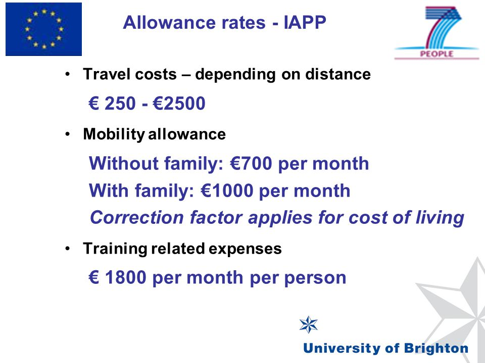 Travel costs – depending on distance € 250 - €2500 Mobility allowance Without family: €700 per month With family: €1000 per month Correction factor ap