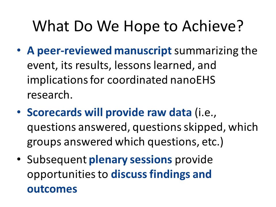 What Do We Hope to Achieve? A peer-reviewed manuscript summarizing the event, its results, lessons learned, and implications for coordinated nanoEHS r