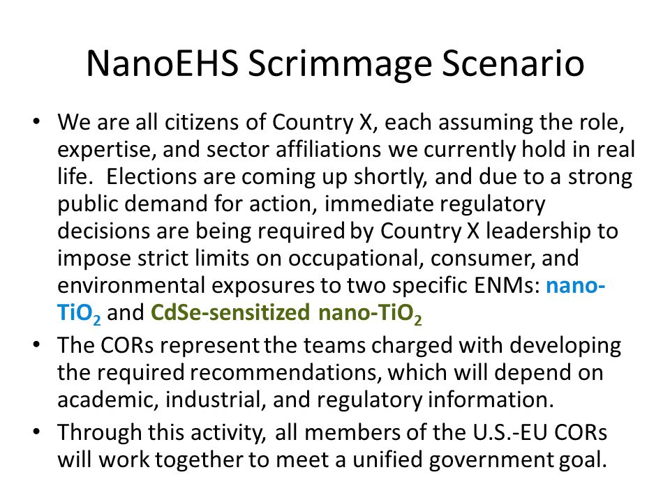 NanoEHS Scrimmage Scenario We are all citizens of Country X, each assuming the role, expertise, and sector affiliations we currently hold in real life