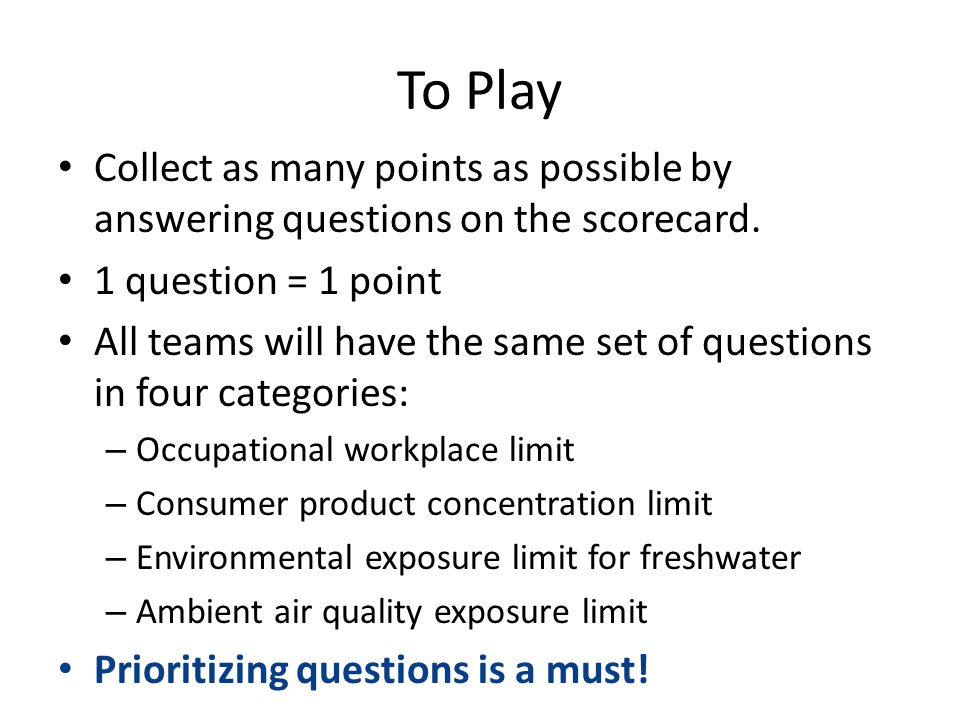To Play Collect as many points as possible by answering questions on the scorecard. 1 question = 1 point All teams will have the same set of questions