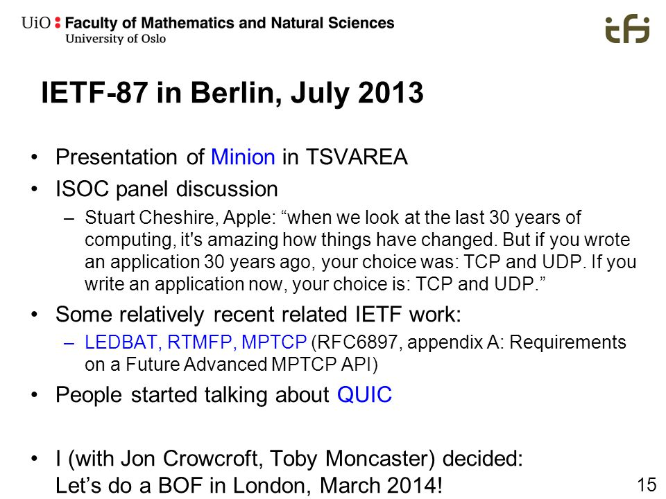 "15 IETF-87 in Berlin, July 2013 Presentation of Minion in TSVAREA ISOC panel discussion –Stuart Cheshire, Apple: ""when we look at the last 30 years of"