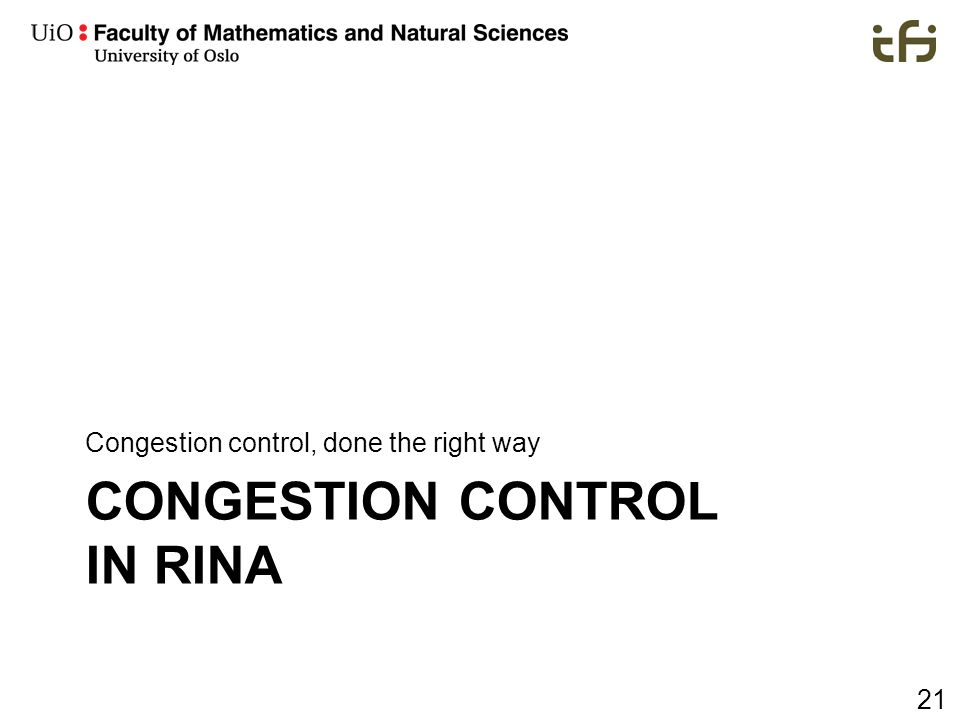 21 CONGESTION CONTROL IN RINA Congestion control, done the right way