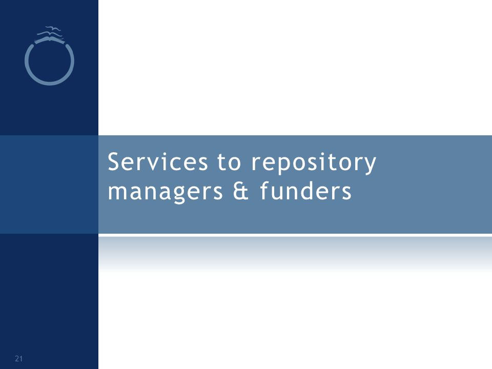 Services to repository managers & funders 21