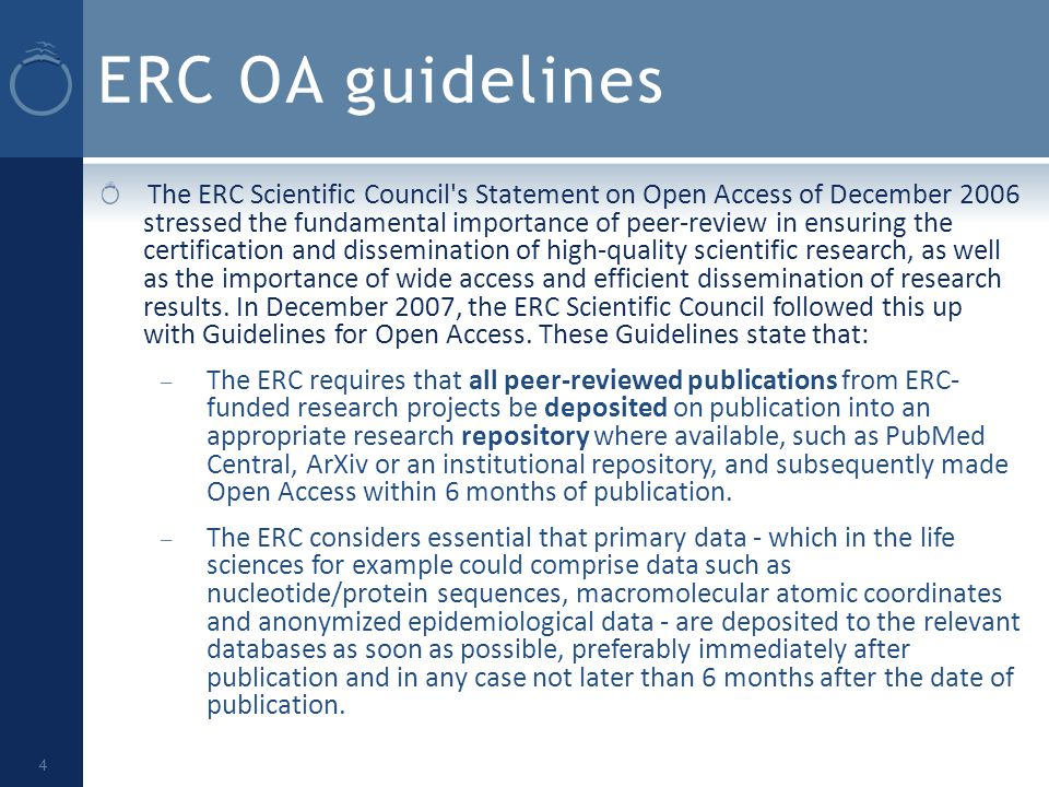 ERC OA guidelines The ERC Scientific Council s Statement on Open Access of December 2006 stressed the fundamental importance of peer-review in ensuring the certification and dissemination of high-quality scientific research, as well as the importance of wide access and efficient dissemination of research results.