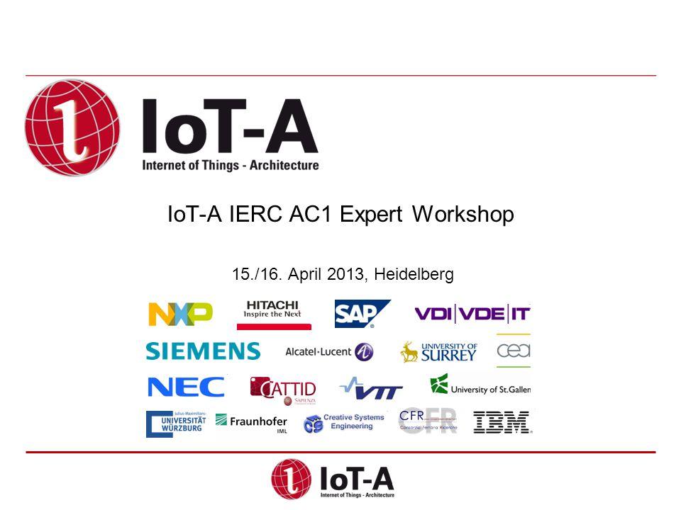 IoT-A IERC AC1 Expert Workshop 15./16. April 2013, Heidelberg