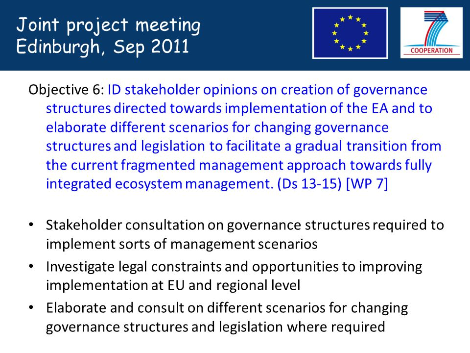 Objective 6: ID stakeholder opinions on creation of governance structures directed towards implementation of the EA and to elaborate different scenarios for changing governance structures and legislation to facilitate a gradual transition from the current fragmented management approach towards fully integrated ecosystem management.