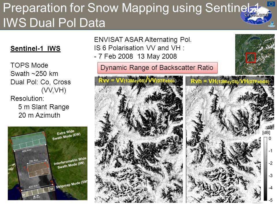 Preparation for Snow Mapping using Sentinel-1 IWS Dual Pol Data Dynamic Range of Backscatter Ratio Sentinel-1 IWS TOPS Mode Swath ~250 km Dual Pol: Co, Cross (VV,VH) Resolution: 5 m Slant Range 20 m Azimuth ENVISAT ASAR Alternating Pol.