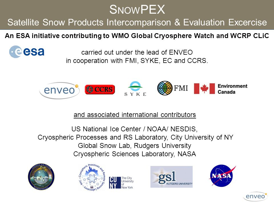 S NOW PEX Satellite Snow Products Intercomparison & Evaluation Excercise An ESA initiative contributing to WMO Global Cryosphere Watch and WCRP CLiC c