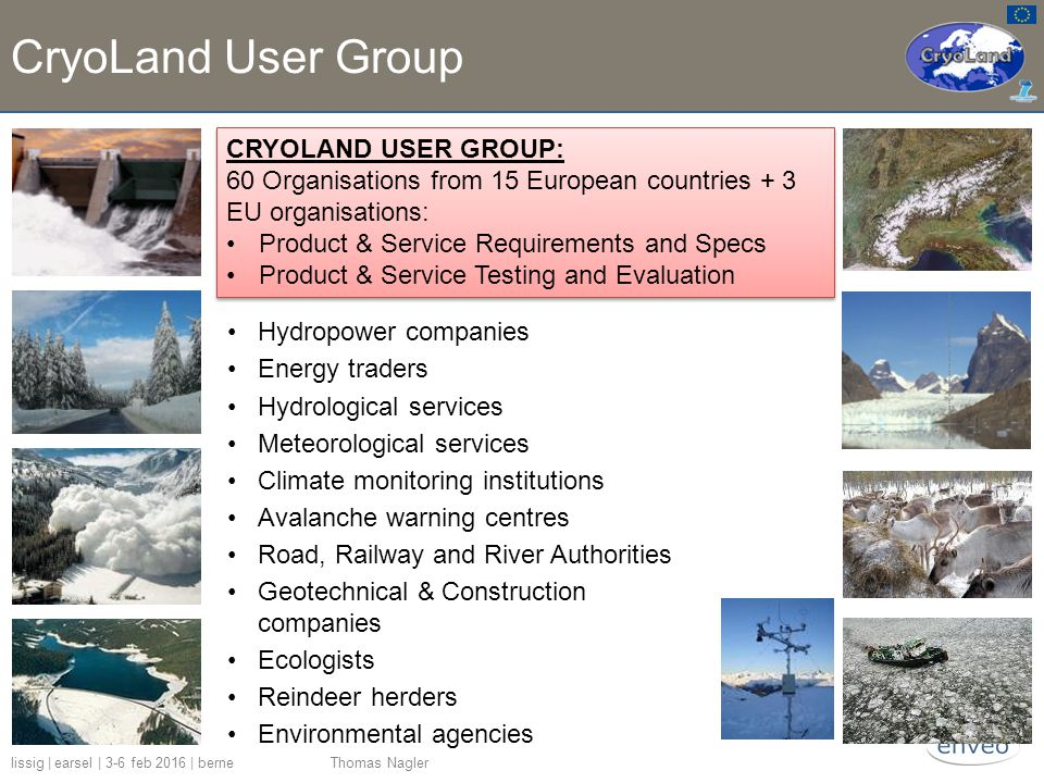 CryoLand User Group Hydropower companies Energy traders Hydrological services Meteorological services Climate monitoring institutions Avalanche warnin