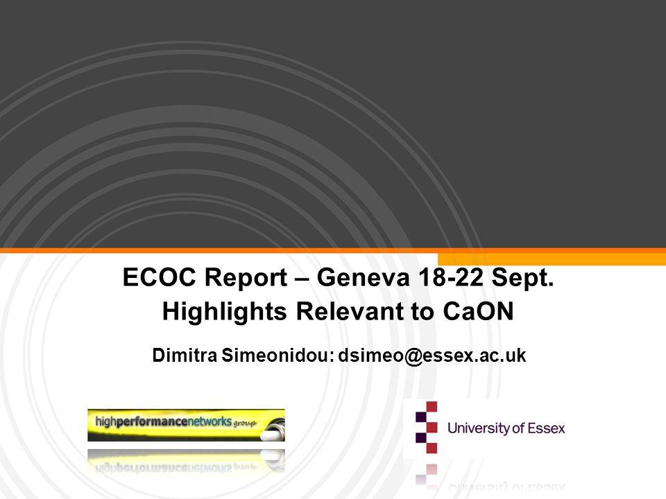 ECOC Report – Geneva 18-22 Sept. Highlights Relevant to CaON Dimitra Simeonidou: dsimeo@essex.ac.uk