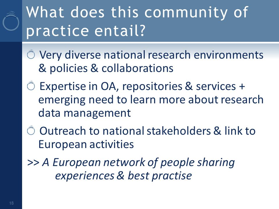 What does this community of practice entail? Very diverse national research environments & policies & collaborations Expertise in OA, repositories & s