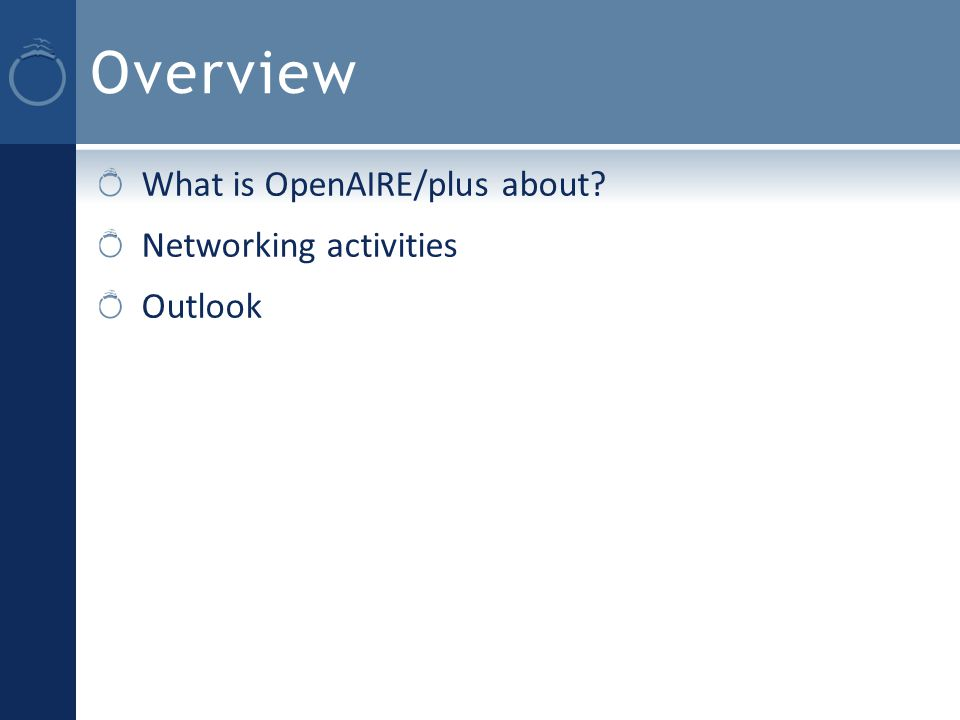 Overview What is OpenAIRE/plus about Networking activities Outlook