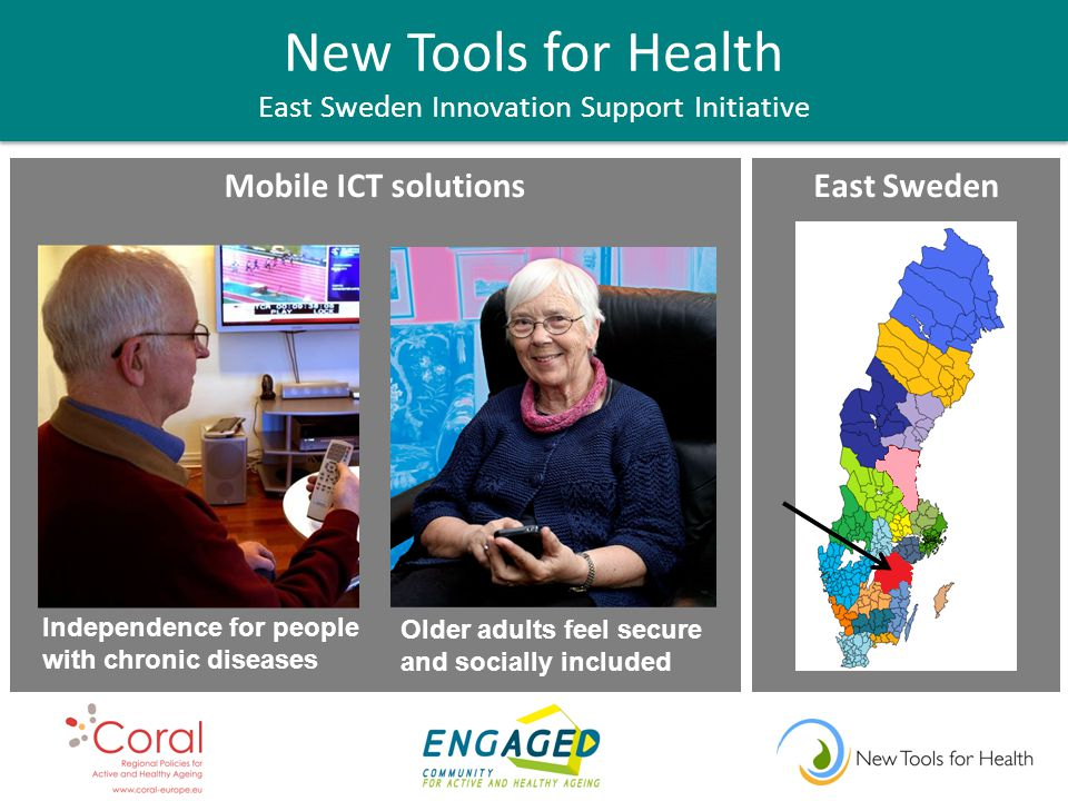 Mobile ICT solutions New Tools for Health East Sweden Innovation Support Initiative Independence for people with chronic diseases Older adults feel secure and socially included East Sweden