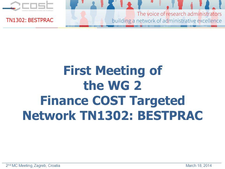 TN1302: BESTPRAC 2 nd MC Meeting, Zagreb, Croatia March 18, 2014 First Meeting of the WG 2 Finance COST Targeted Network TN1302: BESTPRAC
