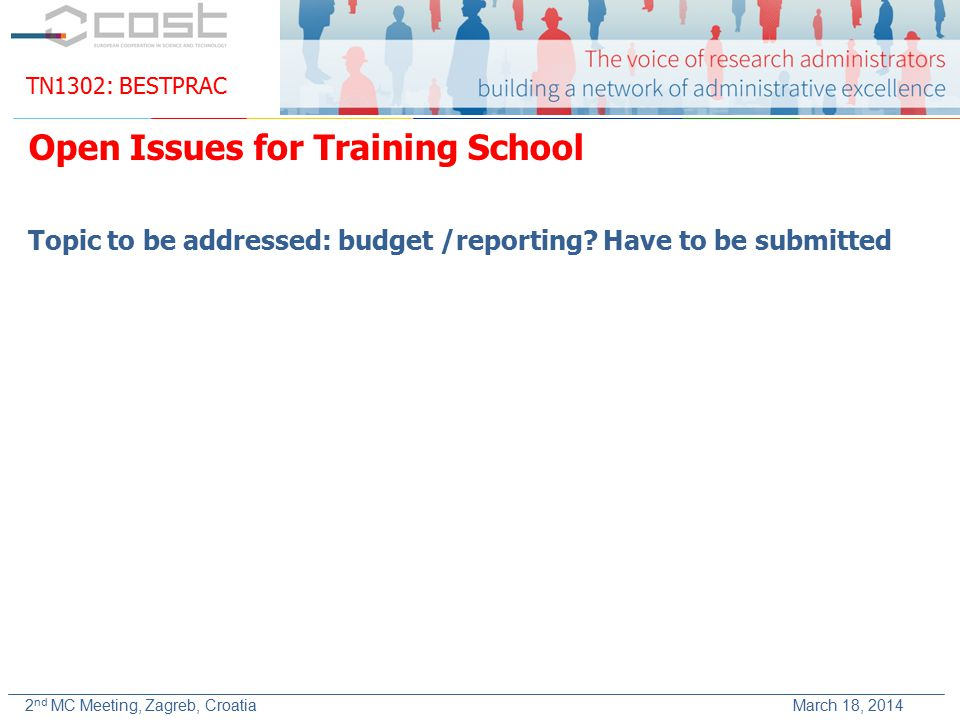 TN1302: BESTPRAC 2 nd MC Meeting, Zagreb, Croatia March 18, 2014 Topic to be addressed: budget /reporting.