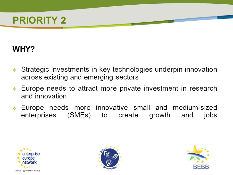 WHY?  Strategic investments in key technologies underpin innovation across existing and emerging sectors  Europe needs to attract more private inves