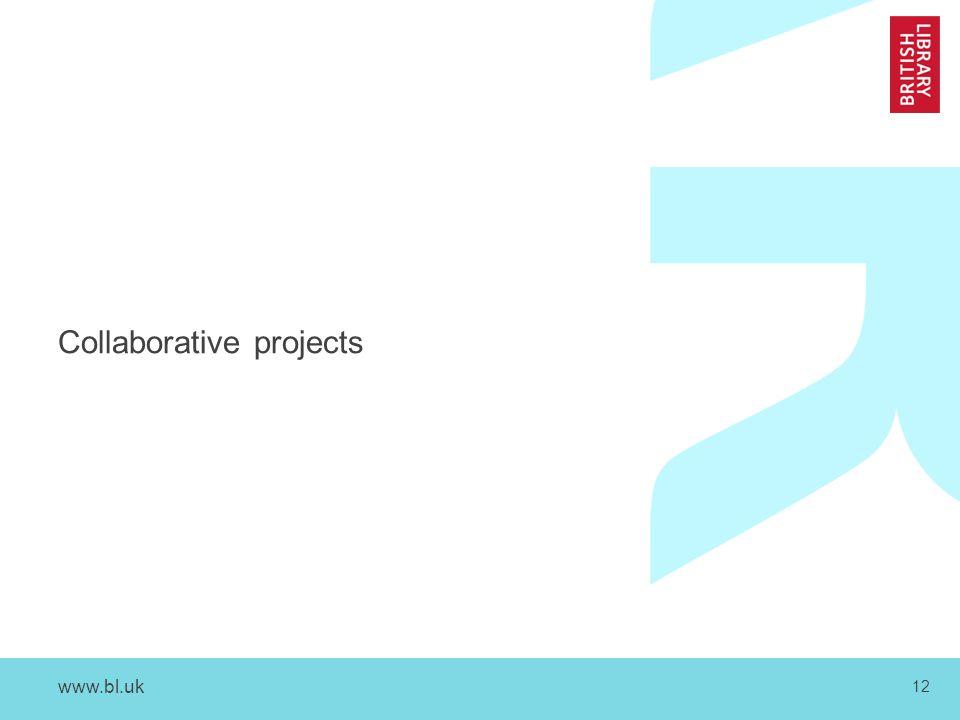 www.bl.uk 12 Collaborative projects