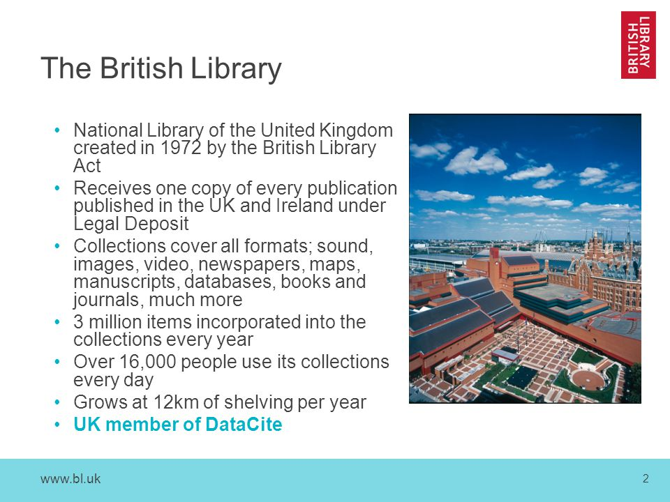 www.bl.uk 2 The British Library National Library of the United Kingdom created in 1972 by the British Library Act Receives one copy of every publicati