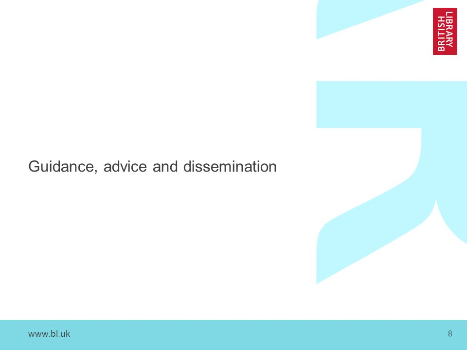 www.bl.uk 8 Guidance, advice and dissemination