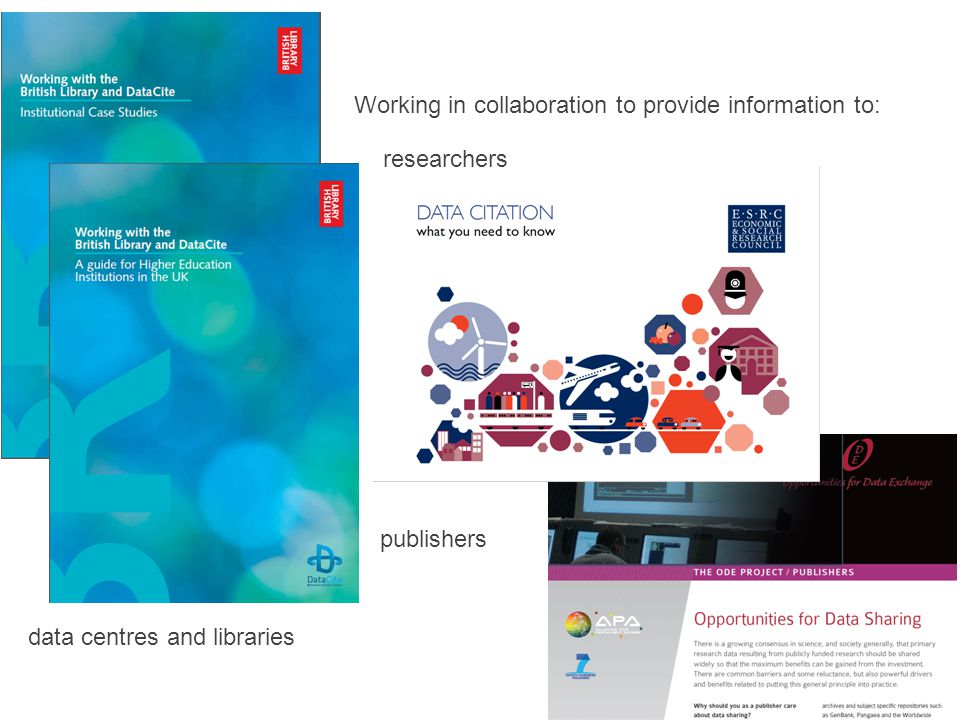 Working in collaboration to provide information to: data centres and libraries researchers publishers