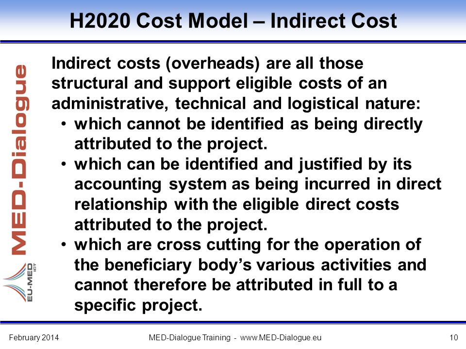 H2020 Cost Model – Indirect Cost Indirect costs (overheads) are all those structural and support eligible costs of an administrative, technical and lo