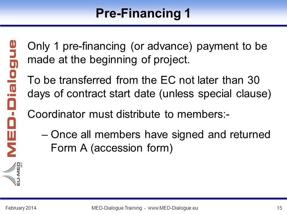 Pre-Financing 1 Only 1 pre-financing (or advance) payment to be made at the beginning of project.