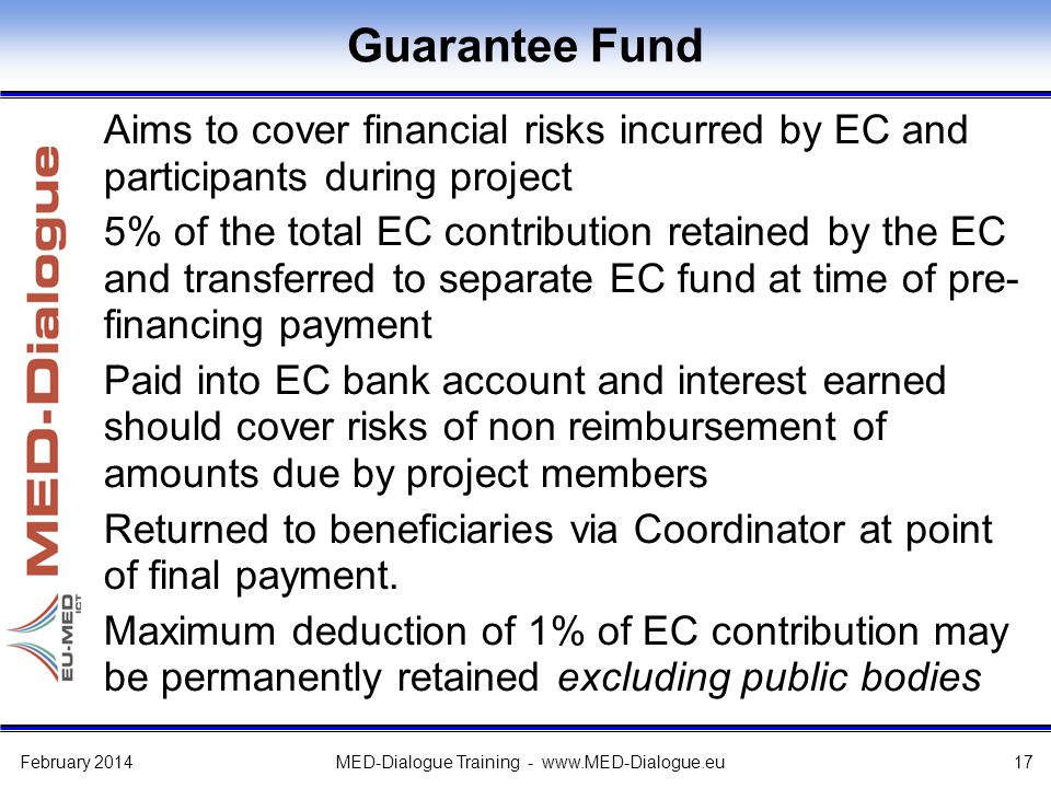 Guarantee Fund Aims to cover financial risks incurred by EC and participants during project 5% of the total EC contribution retained by the EC and tra