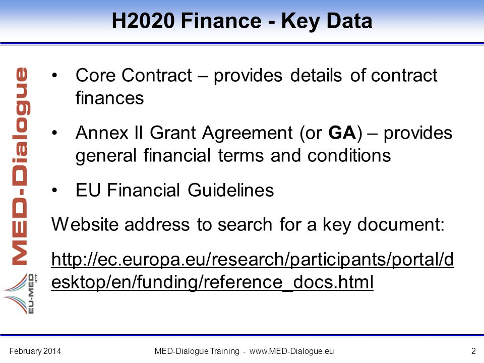 H2020 Funding Instruments Reimbursement of Costs – 'Co-operation' Pillar The same rate for all beneficiaries and all activities: –Up to 100% for Research and Innovation actions –Up to 70% for innovation (non-profit entities up to 100%) February 2014MED-Dialogue Training - www.MED-Dialogue.eu3