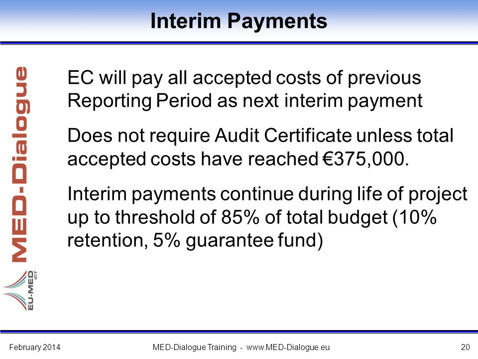Interim Payments EC will pay all accepted costs of previous Reporting Period as next interim payment Does not require Audit Certificate unless total a