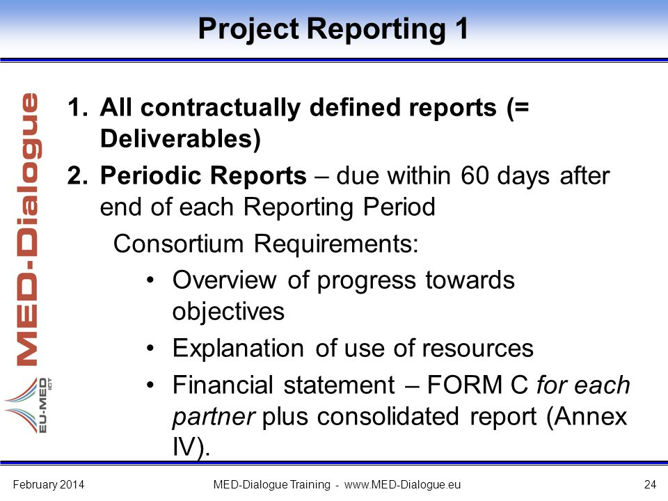 Project Reporting 1 1.All contractually defined reports (= Deliverables) 2.Periodic Reports – due within 60 days after end of each Reporting Period Co