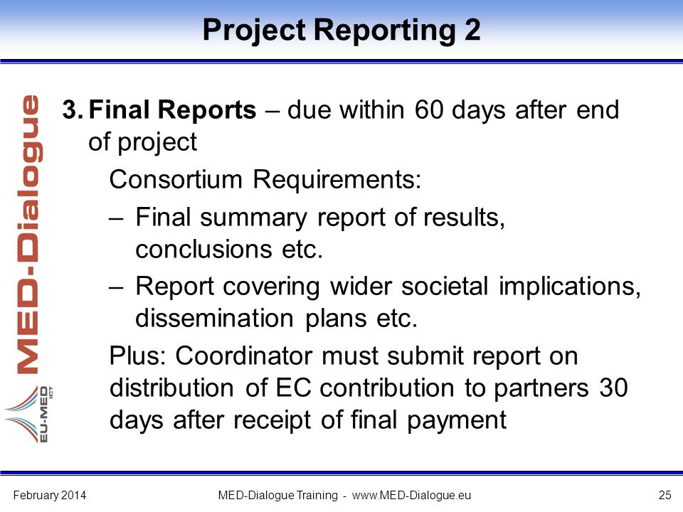Project Reporting 2 3.Final Reports – due within 60 days after end of project Consortium Requirements: –Final summary report of results, conclusions e