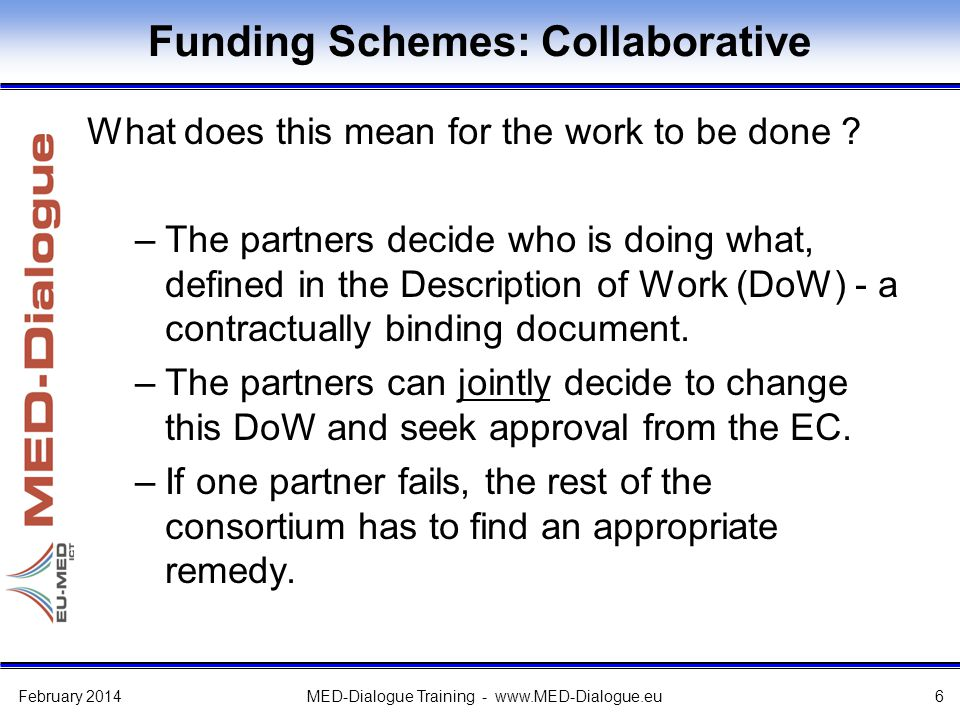 Funding Schemes: Collaborative What does this mean for the work to be done ? –The partners decide who is doing what, defined in the Description of Wor