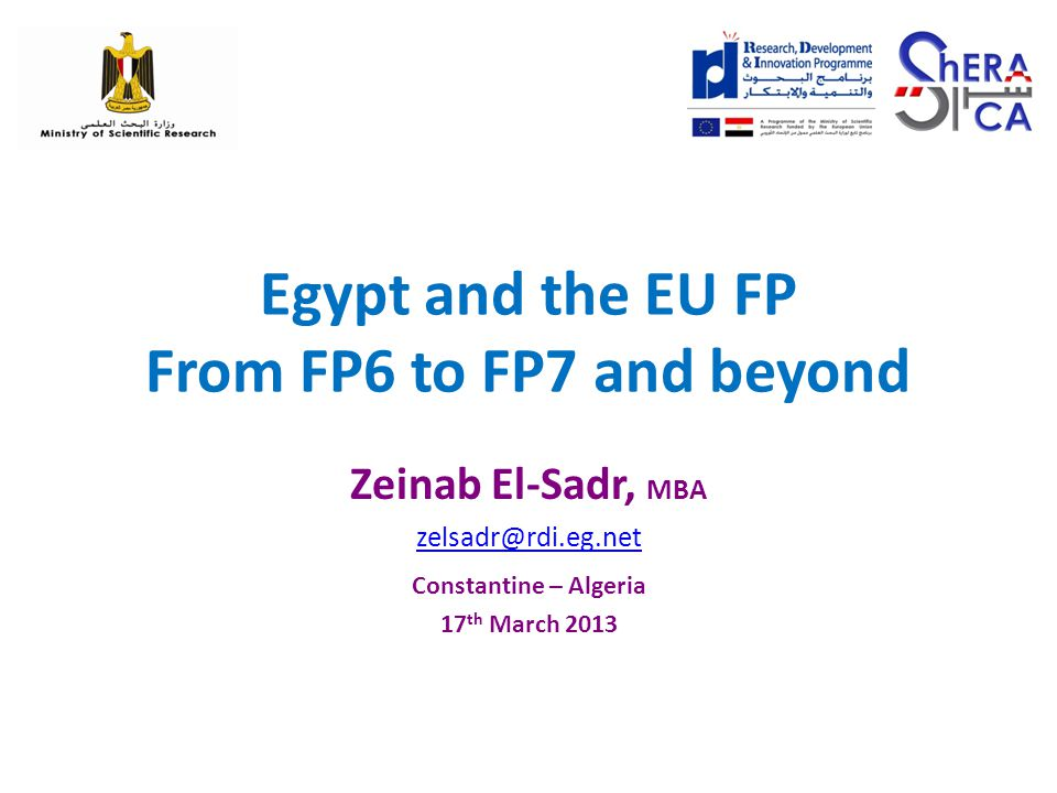 Supporting NCP Structure Increasing the visibility of Egypt's research capacity to EU Synergizing with Bilateral Programmes & Regional Projects Assessing EU- Egypt S&T Cooperation Fostering EU- Egypt Partnership Capacity Building Seminars On –the- job- training Engagement with NCP Networks Projects ShERACA Portal E- Newsletter to EU Catalogue of Research Organizations Networking & Brokerage Events in EU/MPC