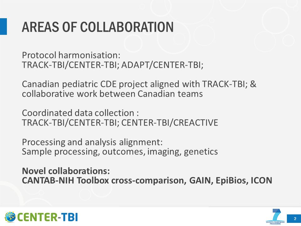 AREAS OF COLLABORATION 2 Protocol harmonisation: TRACK-TBI/CENTER-TBI; ADAPT/CENTER-TBI; Canadian pediatric CDE project aligned with TRACK-TBI; & coll