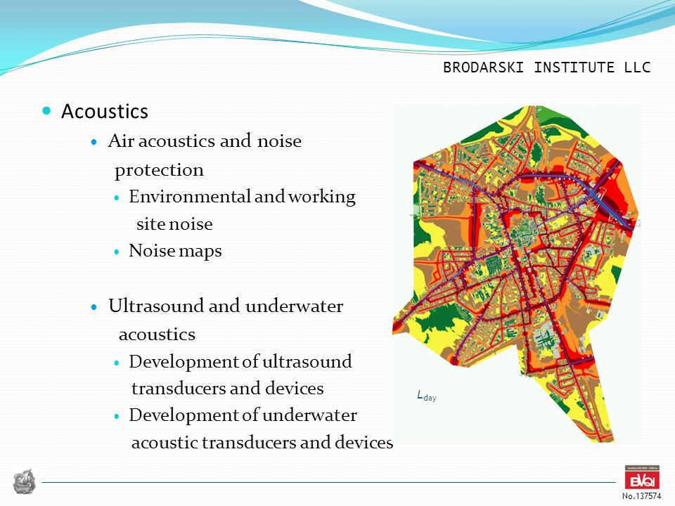BRODARSKI INSTITUTE LLC No.137574 Acoustics Air acoustics and noise protection Environmental and working site noise Noise maps Ultrasound and underwat