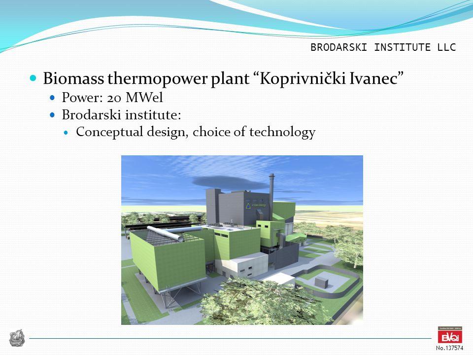 BRODARSKI INSTITUTE LLC No.137574 Biomass thermopower plant Koprivnički Ivanec Power: 20 MWel Brodarski institute: Conceptual design, choice of technology