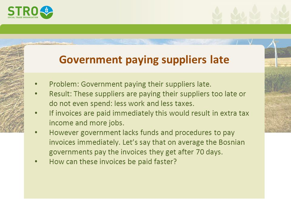 Government paying suppliers late Problem: Government paying their suppliers late.