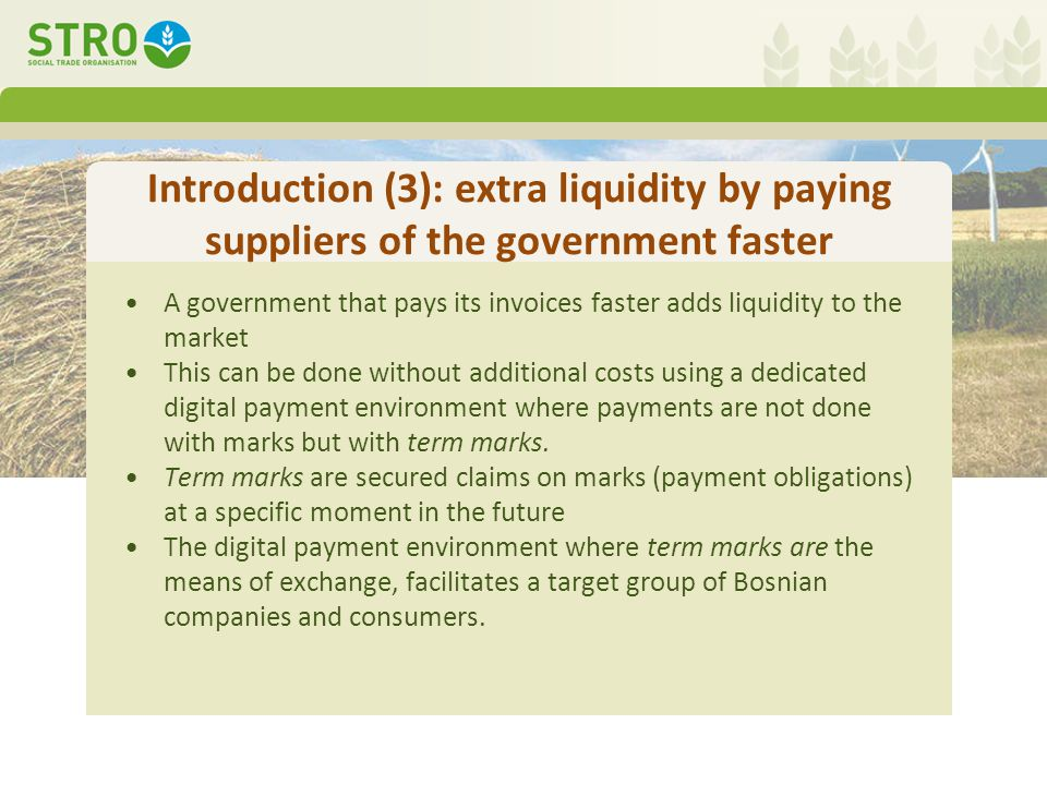 Introduction (4): cost-free credits for regular suppliers Governments list trusted/regular suppliers Suppliers on this list get a cost-free credit in term-marks the day the government receives their invoice The date that the goverment will pay is registered by the software in term-marks At that moment the government pays the invoice.