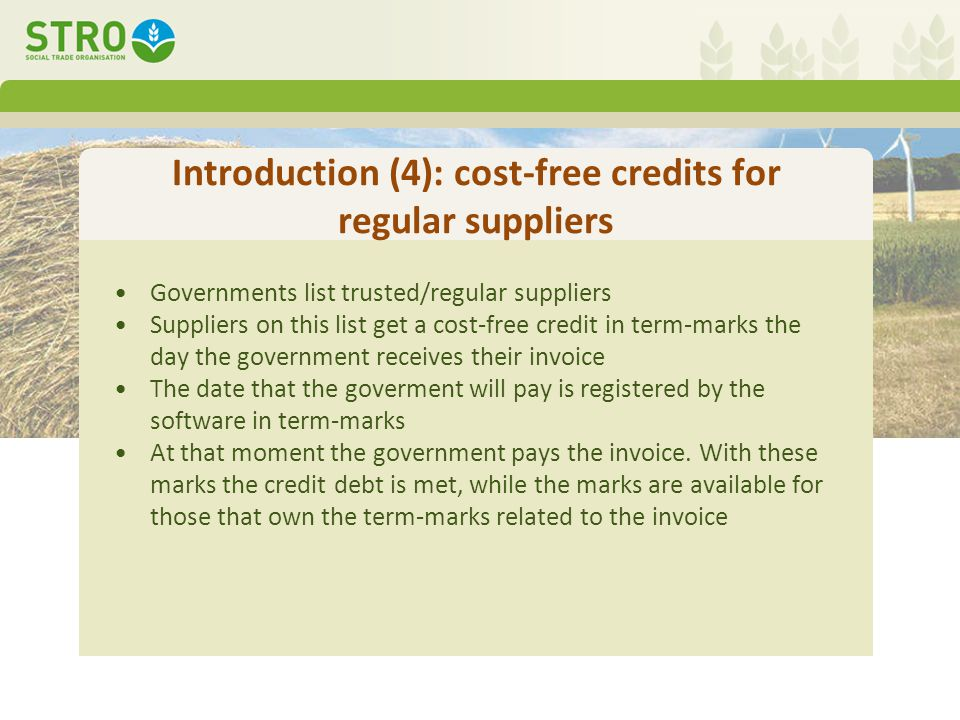 Introduction (5): counter cyclic credits Suppliers suffer if their clients do not get a credit These suppliers are willing to support a guarantee fund if that would lead to additional sales Using term-marks would allow the organisation of these contributions and the guarantee that they are actually paid, which make these credits cheap and available Once spare capacity and unemployment figures drop, the suppliers no longer want to contribute to the guarantees of their clients and the approach goes dormant