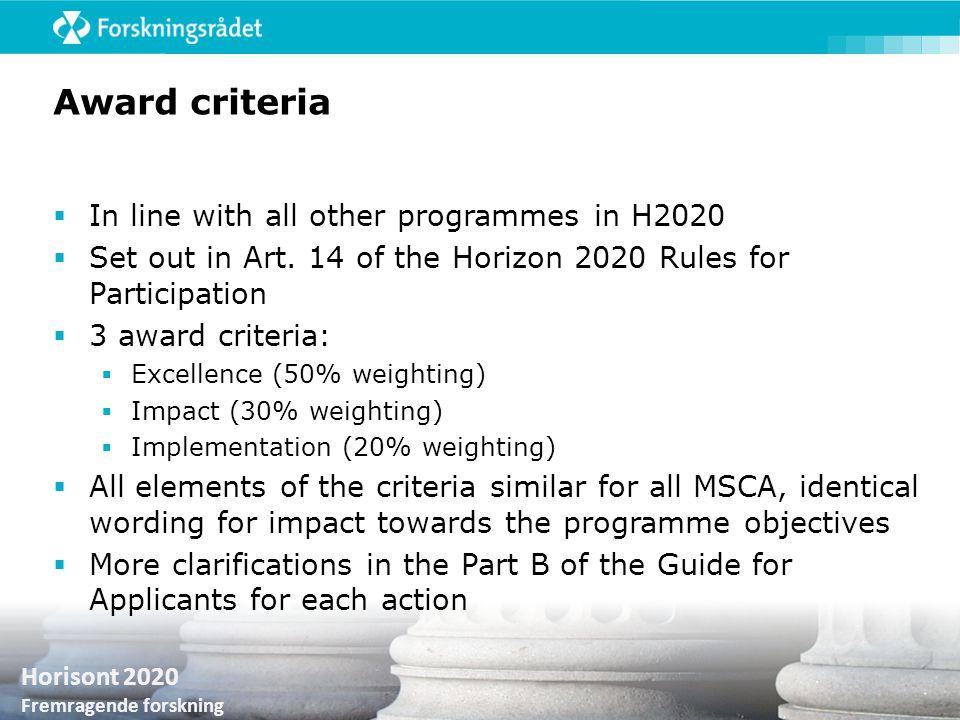 Horisont 2020 Fremragende forskning Award criteria  In line with all other programmes in H2020  Set out in Art. 14 of the Horizon 2020 Rules for Par