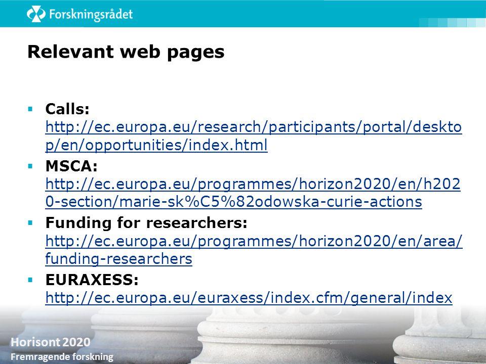 Horisont 2020 Fremragende forskning Relevant web pages  Calls: http://ec.europa.eu/research/participants/portal/deskto p/en/opportunities/index.html