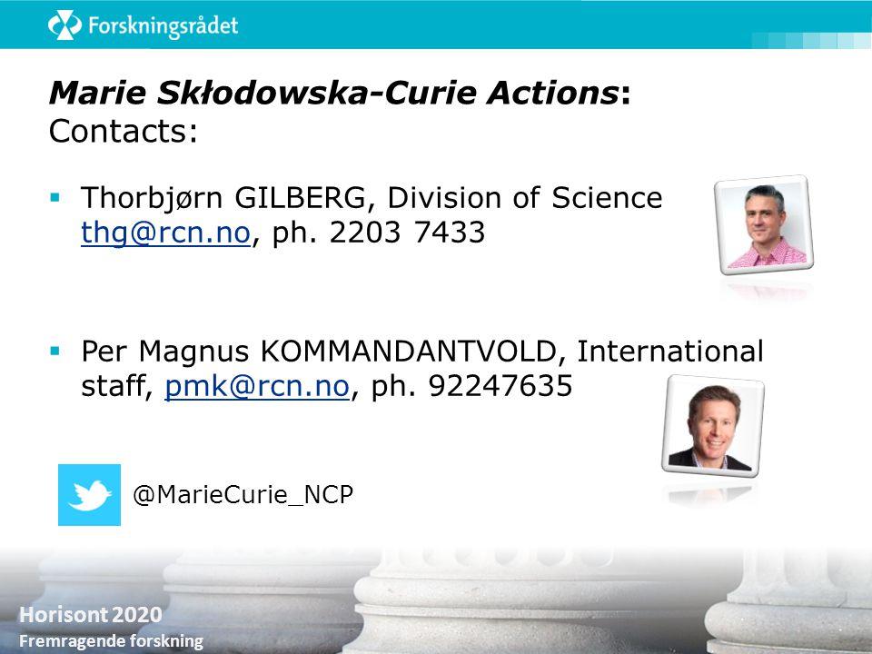 Horisont 2020 Fremragende forskning Marie Skłodowska-Curie Actions: Contacts:  Thorbjørn GILBERG, Division of Science thg@rcn.no, ph. 2203 7433 thg@r