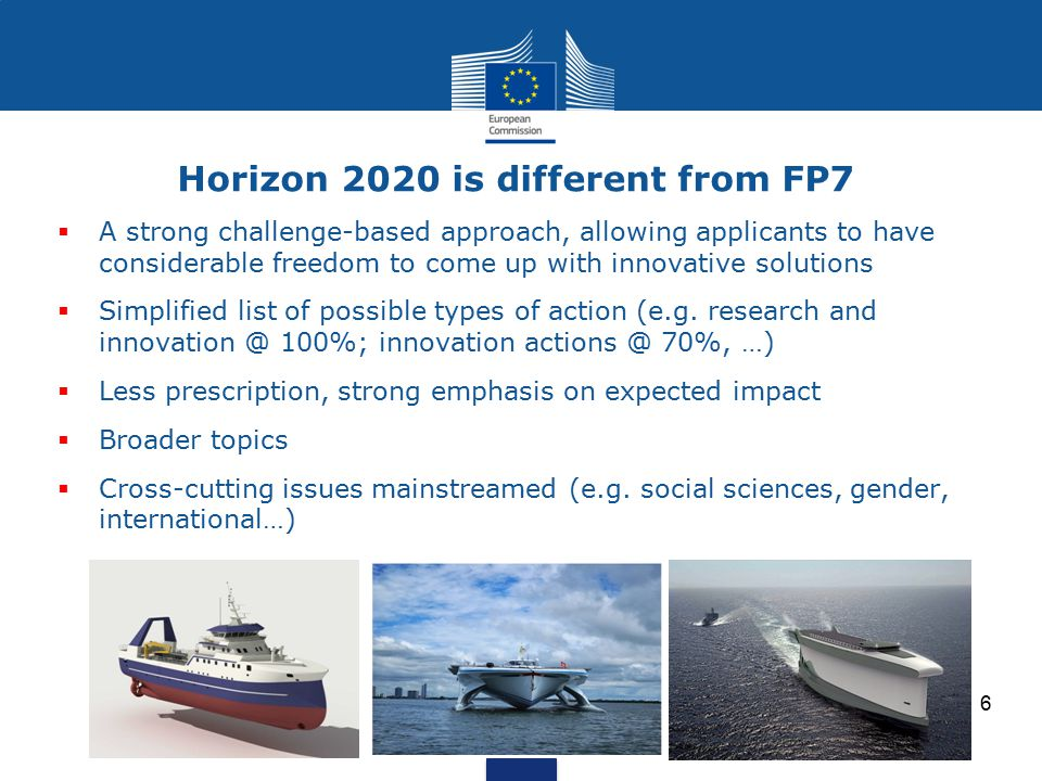 Horizon 2020 is different from FP7  A strong challenge-based approach, allowing applicants to have considerable freedom to come up with innovative so