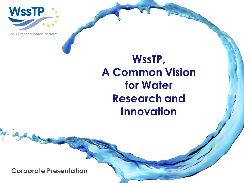 WssTP, A Common Vision for Water Research and Innovation Corporate Presentation
