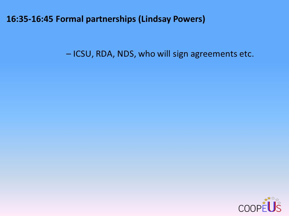 16:35-16:45 Formal partnerships (Lindsay Powers) – ICSU, RDA, NDS, who will sign agreements etc.